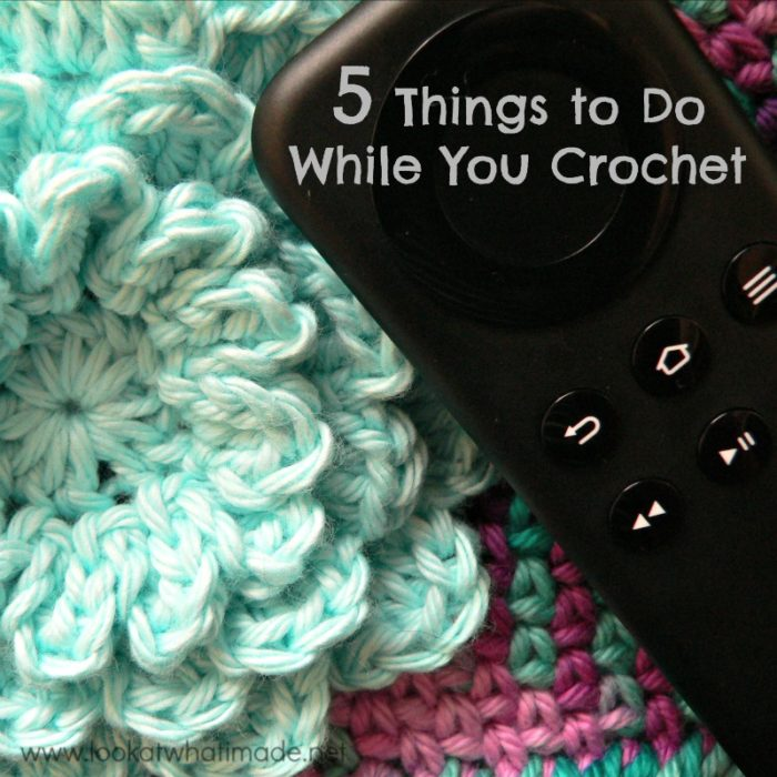 5 Things to Do While You Crochet